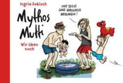Mythos Mutti 2 - Wir üben noch