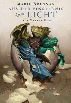 Lady Trents Erbe: Aus der Finsternis zum Licht